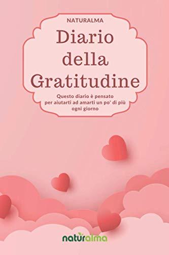 Naturalma Diario della gratitudine: Questo diario è pensato per aiutarti ad amarti un po' di più ogni giorno 128 pagine (Diari Legge di attrazione pratica)