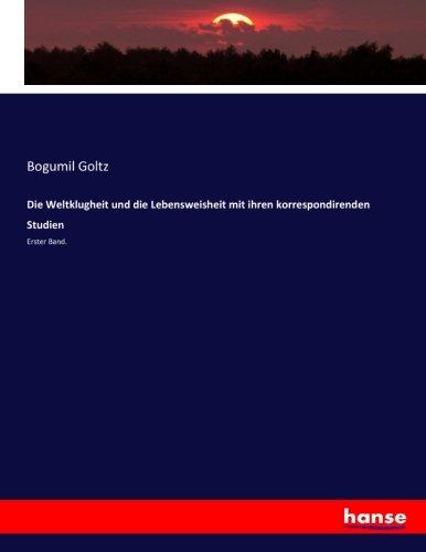 Die Weltklugheit und die Lebensweisheit mit ihren korrespondirenden Studien: Erster Band.