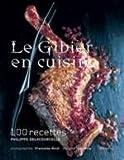 Le Gibier en cuisine - 107 recettes