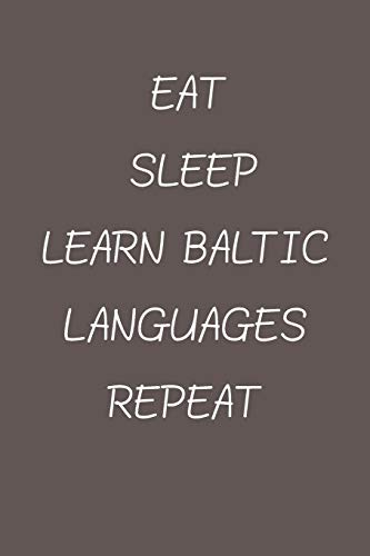 Compare Textbook Prices for eat sleep learn Baltic Languages repeat: Lined Notebook / Journal Gift, 120 Pages, 6*9, Soft Cover, Matte Finish  ISBN 9781660206780 by students, Foreign Language speakers