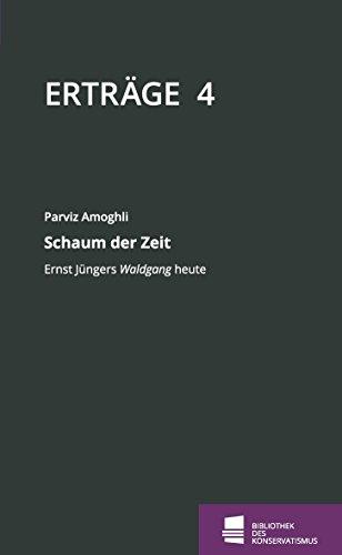Schaum der Zeit: Ernst Jüngers Waldgang heute (Erträge 4)
