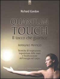 Quantum touch. Il tocco che guarisce. Manuale pratico. Tecniche di respirazione, imposizione delle mani e focalizzazione dell'energia nel corpo. Ediz. illustrata (Salute e benessere)