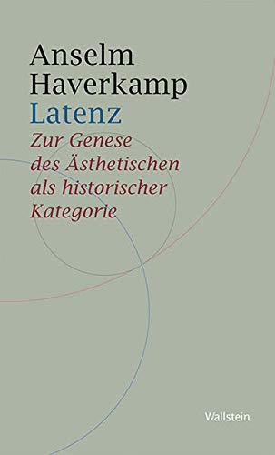 Latenz: Zur Genese des Ästhetischen als historischer Kategorie (Historische Geisteswissenschaften. Frankfurter Vorträge)