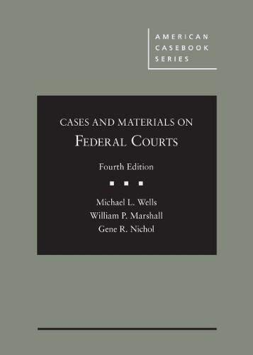 Compare Textbook Prices for Cases and Materials on Federal Courts American Casebook Series 4 Edition ISBN 9781642428490 by Wells, Michael,Marshall, William,Nichol, Gene