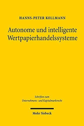 Autonome und intelligente Wertpapierhandelssysteme: Analyse, Regulierung und Haftung (Schriften zum Unternehmens- und Kapitalmarktrecht)