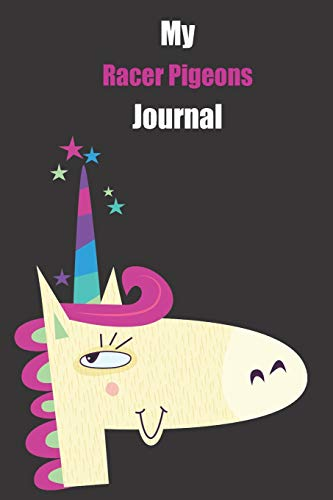 My Racer Pigeons Journal: With A Cute Unicorn, Blank Lined Notebook Journal Gift Idea With Black Background Cover