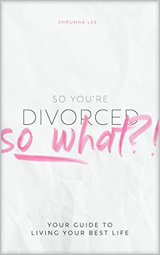 So You're Divorced, So What? by Shaunna Lee ebook deal