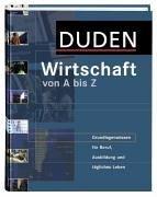 Duden Wirtschaft von A bis Z: Grundlagenwissen für Beruf, Ausbildung und tägliches Leben (2007-09-05)