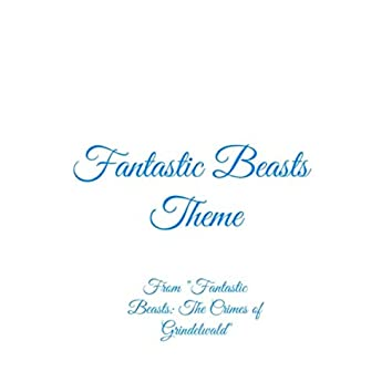 """Fantastic Beasts Theme (From """"Fantastic Beasts: The Crimes of Grindelwald"""")"""