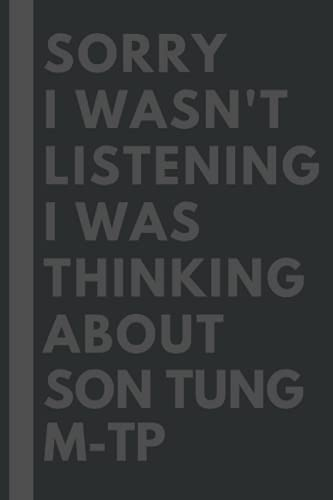 Sorry I wasn't listening I was thinking about Son Tung M-TP: Lined Journal Notebook Birthday Gift for Son Tung M-TP Lovers: (Composition Book Journal) (6x 9 inches)