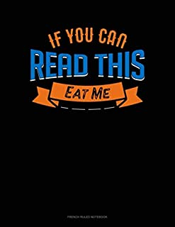 If You Can Read This Eat Me: French Ruled Notebook