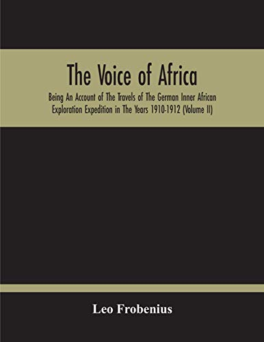 The Voice Of Africa: Being An Account Of The Travels Of The German Inner African Exploration Expedition In The Years 1910-1912 (Volume Ii)