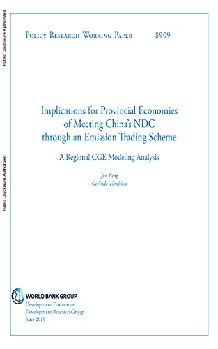 Implications for Provincial Economies of Meeting China's NDC through an Emission Trading Scheme : A Regional CGE Modeling Analysis (English Edition)