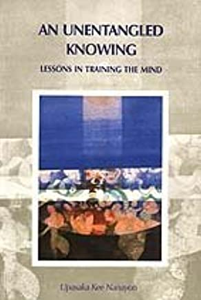 Unentangled Knowing: Lessons in Training the Mind by Upasika Kee Nanayon (1998-08-02)