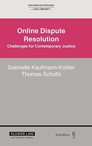 Online Dispute Resolution: Challenges for Contemporary Justice (International Arbitration Law Library)