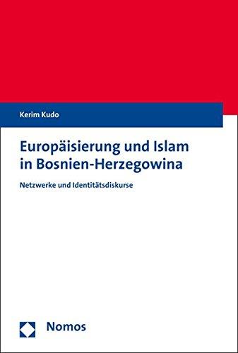 Europäisierung und Islam in Bosnien-Herzegowina: Netzwerke und Identitätsdiskurse