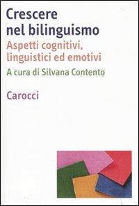 Crescere nel bilinguismo. Aspetti cognitivi, linguistici ed emotivi