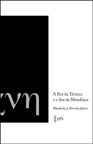 A Era da Técnica e o fim da Metafísica (Portuguese Edition)