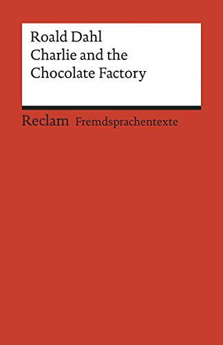 Charlie and the Chocolate Factory: Englischer Text mit deutschen Worterklärungen. A2–B1 (GER) (Reclams Universal-Bibliothek)
