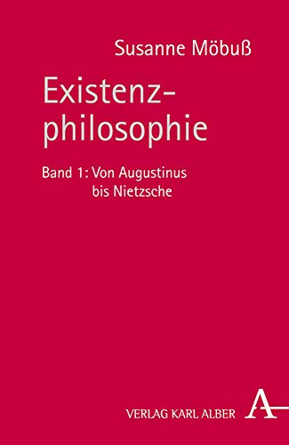 Existenzphilosophie: Band 1: Von Augustinus bis Nietzsche