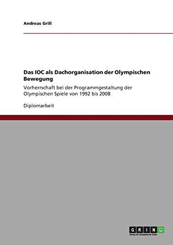 Das IOC als Dachorganisation der Olympischen Bewegung: Vorherrschaft bei der Programmgestaltung der Olympischen Spiele von 1992 bis 2008