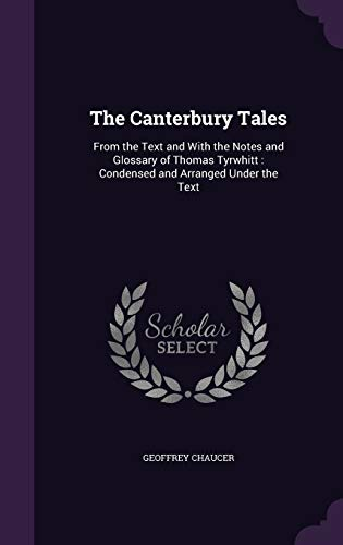 The Canterbury Tales: From the Text and with the Notes and Glossary of Thomas Tyrwhitt: Condensed and Arranged Under the Text