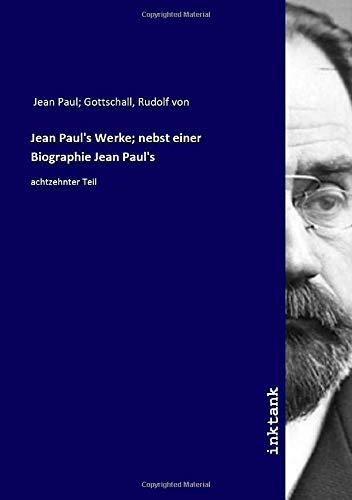 Jean Paul's Werke; nebst einer Biographie Jean Paul's: achtzehnter Teil