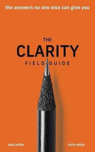 The Clarity Field Guide: The Answers No One Else Can Give You