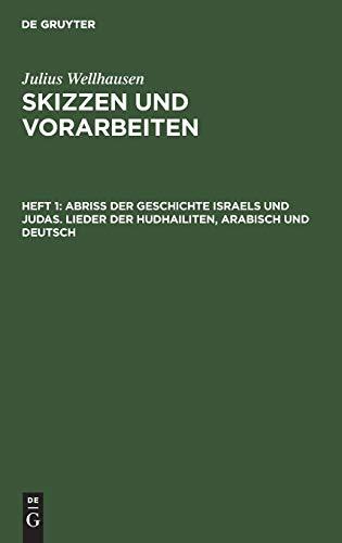 Julius Wellhausen: Skizzen und Vorarbeiten: Abriß der Geschichte Israels und Judas. Lieder der Hudhailiten, Arabisch und Deutsch: Abriss Der ... (Skizzen Und Vorarbeiten / Von J. Wellhausen)