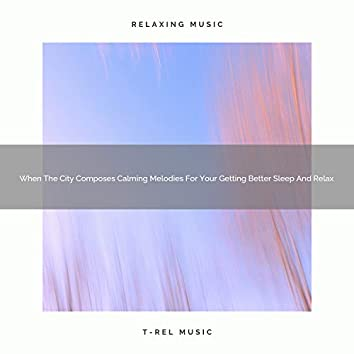 2021 New: When The City Composes Calming Melodies For Your Getting Better Sleep And Relax