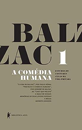 """A Comédia Humana - Volume 1 (A vida de Balzac, Ao """"Chat-qui-pelote"""", O baile de Sceaux, Memórias de duas jovens esposas, A bolsa, Modesta Mignon)"""