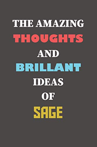The amazing thoughts and brillant ideas of Sage: lined notebook journal for Sage