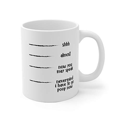 Lustige sarkastische Kaffeetasse – Shhh Almost Now You May Speak Nevermind I Have to Go Poop – lustiger Witz Komödie Sarcasm Humor kreatives Lachen 325 ml