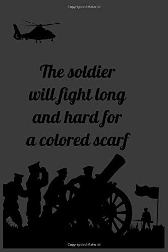 The soldier will fight long and hard for a colored scarf: True...