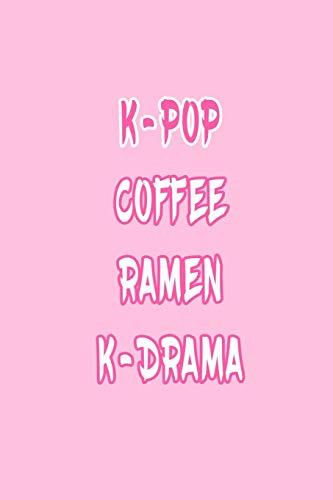 K-pop Coffee Ramen K-drama: Kpop Journal: Lined Notebook - Kpop gift, Kpop Bulk Gift, unique gifts...