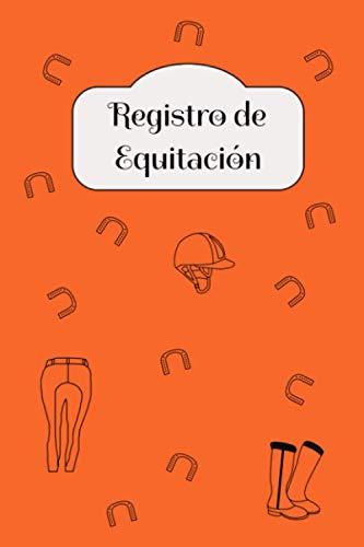 REGISTRO DE EQUITACIÓN: Cuaderno de trabajo y diario del caballo sin fecha para sus objetivos de equitación. 6x9 in 120 páginas.