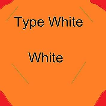 Type White