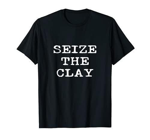 Seize The Clay Funny Pottery Teacher Student Ceramics Potter T-Shirt