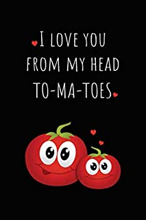 I Love You From My Head TO-MA-TOES: Funny Tomato Joke Notebook (Humorous Blank Lined Journal for Writing In)
