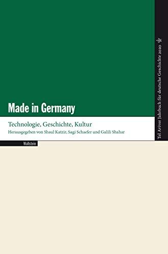 Made in Germany: Technologie, Geschichte, Literatur (Tel Aviver Jahrbuch für deutsche Geschichte 48)