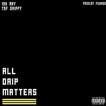 ALL DRIP MATTERS