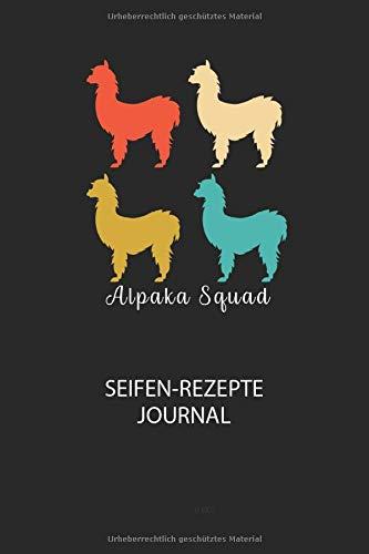 Alpaka Squad - Seifen-Rezepte Journal: Du bist experimentierfreudig und liebst es neue Kreationen zu testen? Dann trage diese ins Buch und halte deine Zutaten ungedingt fest!