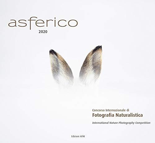 Asferico 2020. Concorso internazionale di fotografia naturalistica-International nature photography competition. Ediz. illustrata