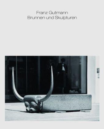 Franz Gutmann, Brunnen und Skulpturen