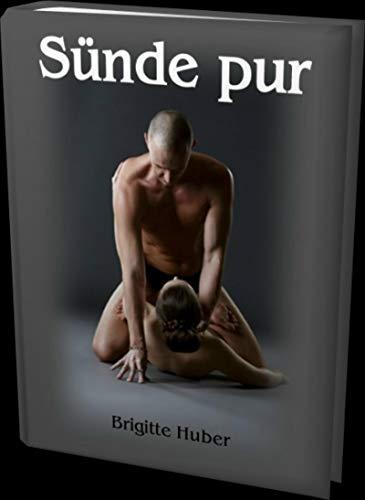 Sünde pur - 122 Seiten: Sex- und Erotikgeschichten für angenehme Lesestunden ob im Urlaub oder zuhause