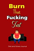Burn That Fucking Fat - Diet And Fitness Journal: Men Diet Plan To Lose Weight And Rebuild Your Body For A Healthy Life - Cool Present For Husbands, ... And Friends - Man Sitting On The Sofa