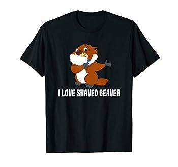 I Love Shaved Beaver - Sarcasm Wordplay - Dirty Talk T-Shirt