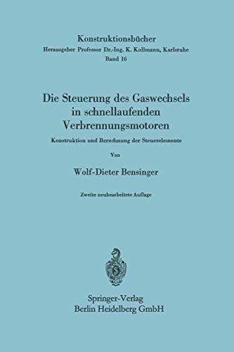 Die Steuerung des Gaswechsels in schnellaufenden Verbrennungsmotoren: Konstruktion Und Berechnung Der Steuerelemente (Konstruktionsbücher, 16, Band 16)