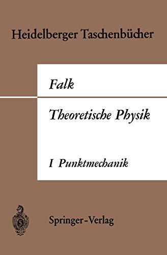 Theoretische Physik auf der Grundlage einer allgemeinen Dynamik: Band I Elementare Punktmechanik (Heidelberger Taschenbücher, 7, Band 7)