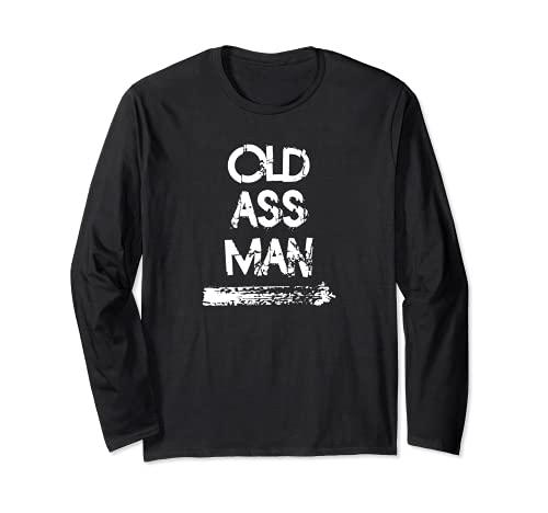 Old Ass Man Funny Sarcastic Senior Birthday Camiseta Manga Larga